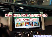 Màn Hình DVD Android 4G Tại Kon Tum