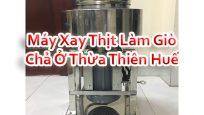 Máy Xay Thịt Làm Giò Chả Ở Thừa Thiên Huế