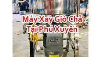 Máy Xay GiòMáy Xay Giò Chả Tại Phú Xuyên Chả Tại Phú Xuyên