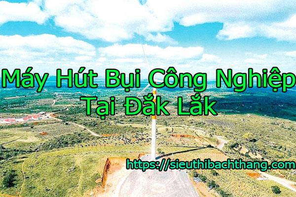 Máy Hút Bụi Công Nghiệp Tại Đắk Lắk