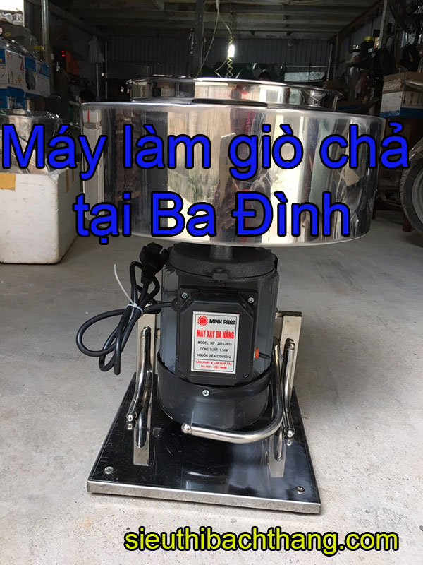 May Lam Gio Máy làm giò chả tại ba đìnhCha Tai Ba Dinh