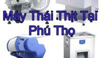 Máy Thái Thịt Tại Phú Thọ